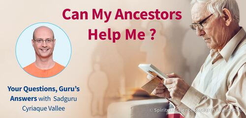 Can My Ancestors Help Me ? Your Questions, Guru's Answers
