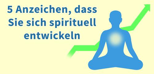 5 Anzeichen, dass Sie sich spirituell entwickeln
