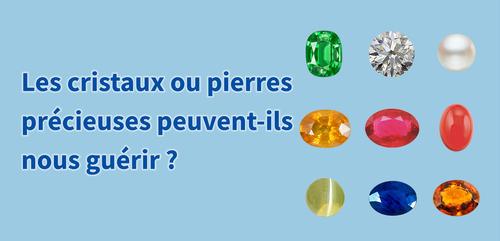 Les cristaux ou pierres précieuses peuvent-ils nous guérir ?