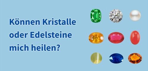 Können Kristalle oder Edelsteine mich heilen?