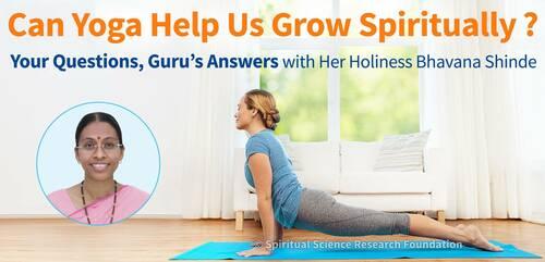 Can Yoga Help Us Grow Spiritually ? Your Questions, Guru's Answers
