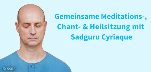Gemeinsame Meditations-, Chant- & Heilsitzung mit Sadguru Cyriaque