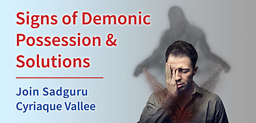 Signs of Demonic Possession & Solutions : Your Questions, Guru's Answers