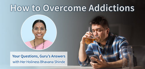 How to Overcome Addictions : Your Questions, Guru's Answers