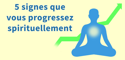 5 signes que vous progressez spirituellement