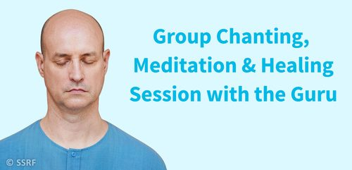 Group Chanting, Meditation & Healing Session with the Guru