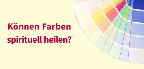 Können Farben spirituell heilen?