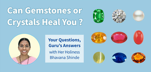 Can Crystals or Gemstones Heal You ? Your Questions, Guru's Answers